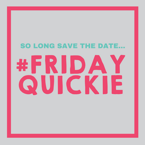 183- #FridayQuickie- so long Save The Date
