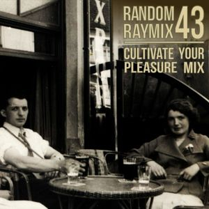 Random raymix 43 - cultivate your pleasure mix