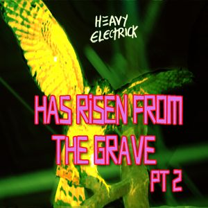 Heavy Electrick: Has Risen from the Grave PT 2