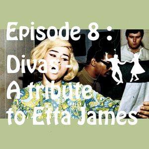 Episode 8: Divas- A tribute to Etta James