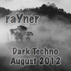 raYner - dark techno august 2012
