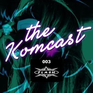The Komkast #003 Live at Flash 7-1-2015