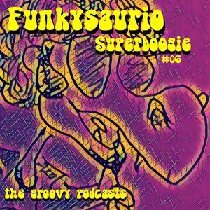 Funkysaurio Superboogie #06 the groovy podcast