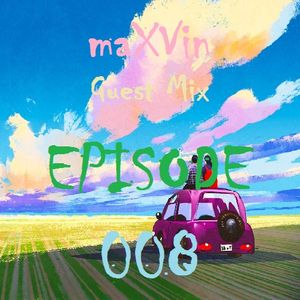 maXVin - Guest Mix Podcast Ep #008
