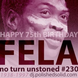 Fela, Happy 75th Birthday Mix: Samples, Covers, Remixes & Originals (No Turn Unstoned #230)