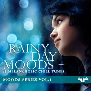 Rainy Day Moods - 15 melancholic Chill tunes – Moods Series vol.1