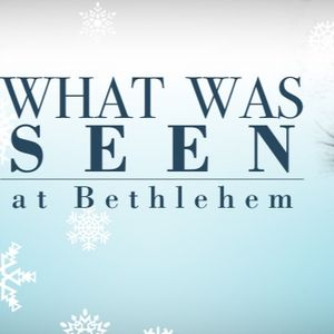 12.18.16 - What Was Seen at Bethlehem - Week 4 - Message by Pastor Wes Beacham