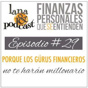Porque los gurús financieros no te harán millonaro (o por lo menos sus libros). Podcast #29