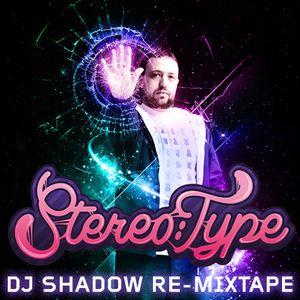 Stereo:Type's DJ Shadow Re-Mixtape