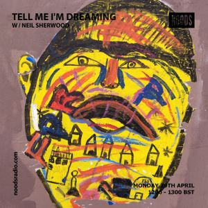 Tell Me I'm Dreaming: 29th April '19