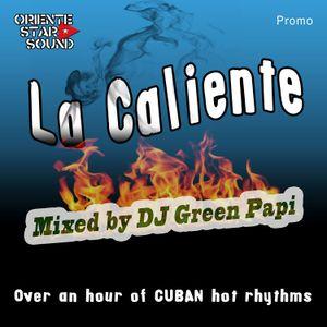 """La Caliente"" mixed by DJ Green Papi (ORIENTE STAR SOUND)"
