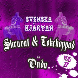 Svenska Hjärtan vol 2 Skruvat & Tokchoppat av Onda