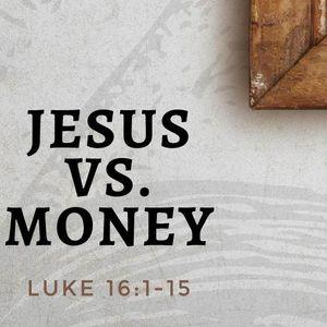 Jesus vs. Money [Luke 16:1-15]