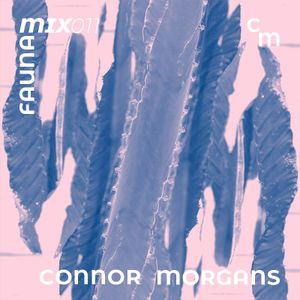 Fauna Mix #11: Connor Morgans