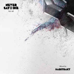 Never Say Die - Vol 68 - Mixed by Habstrakt