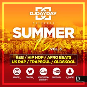 @DJDAYDAY_ / The Summer 19 Mix Vol 3 [R&B, Hip Hop,  Afro Beats, UK Rap, Trapsoul & Oldschool]