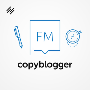 Copyblogger FM: How to Write (Much Better) Blog Comments
