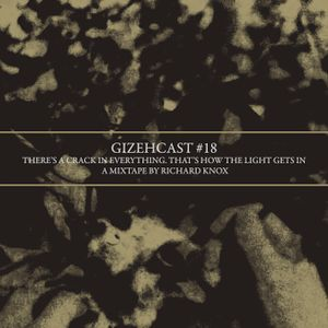 Gizehcast #18 / There's A Crack In Everything. That's How The Light Gets In. Mixtape by Richard Knox