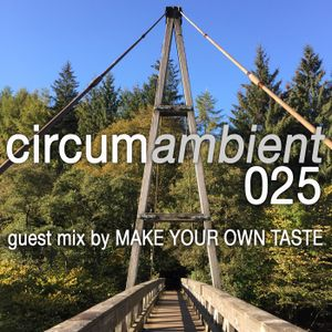 Circumambient 025 (guest mix by Make Your Own Taste)