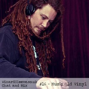 Wizard Sleeve Chat & Mix #16 - Mum's Old Vinyl
