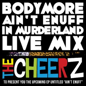 The Cheerz - Bodymore Ain't Enuff Of Murderland - Live Mix