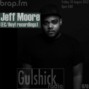 Gulshick Radio | Ep.70 | Jeff Moore (EC/Hey! Recordings)