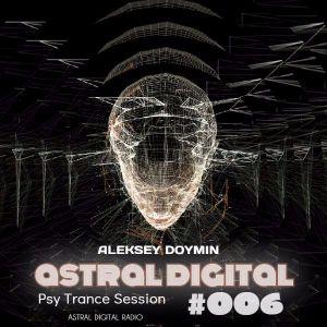 Astral Digital #006 (Psy Trance Session) [16.10.2017]