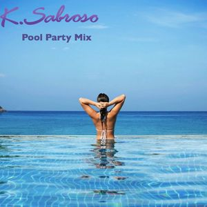 "K. Sabroso - ""Pool Party Mix"""