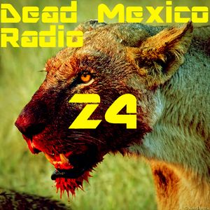 Dead Mexico Radio: Show 24
