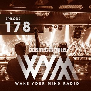 WAKE YOUR MIND 178 - Cosmic Gate