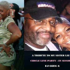A TRIBUTE TO MY SISTER LIZ - CIRCLE LINE PARTY - IN SESSION - DJ GREG G
