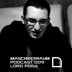 Maschinenraum Podcast 009 - Lord Poise