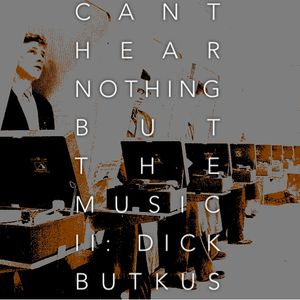 Can't Hear Nothing But the Music Vol. II: Dick Butkus