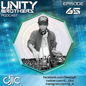 Unity Brothers Podcast #65 [GUEST MIX BY DJ IC]