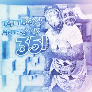 tattboy's Mystery Mix 351 - 20th February 2019 - Hip Hop / Trap / Dubstep / Twerk and more