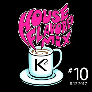 K2's House-Flavored DJ Mix #10