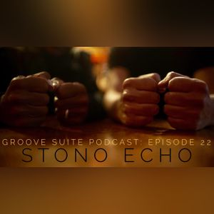 The Groove Suite Podcast: Episode 22: STONO ECHO