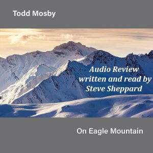 Audio Review for On Eagle Mountain by Todd Mosby