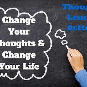 095 – Change Your Thoughts and Change Your Life – Thoughts Lead to Actions
