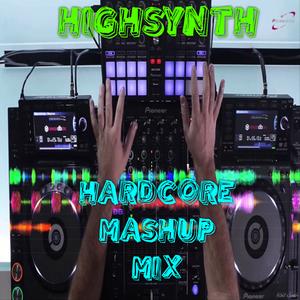 HARDCORE MASHUP MIX - HIGHSYNTH