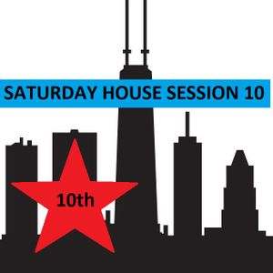 Saturday House Session # 10