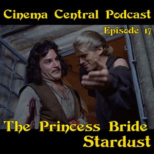 Cinema Central Episode 17 - Stardust And The Princess Bride