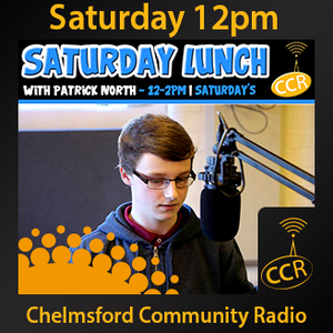 Saturday Lunch - @CCRLiveAtLunch - Patrick North - 16/08/14 - Chelmsford Community Radio