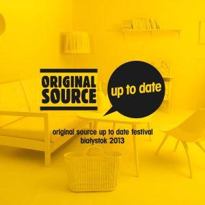 Oryginal Source Up To Date Festival - Białystok 2013