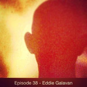 Episode 38 - Eddie Galavan