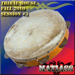 Tribal House Fall 2010 Mixed by Matiass session no. 3