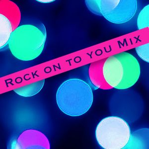 Rock on to you MIX