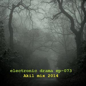 Electronic Drama Ep-073 ( Akil mix 2014 )