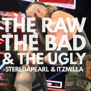 The Raw, The Bad & The Ugly #138