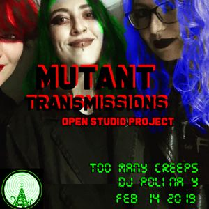 Mutant Transmissions Radio Valentine: Open Studio Project with Too Many Creeps (NL) and DJ Polina Y